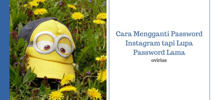 cara mengganti password instagram tapi lupa password lama