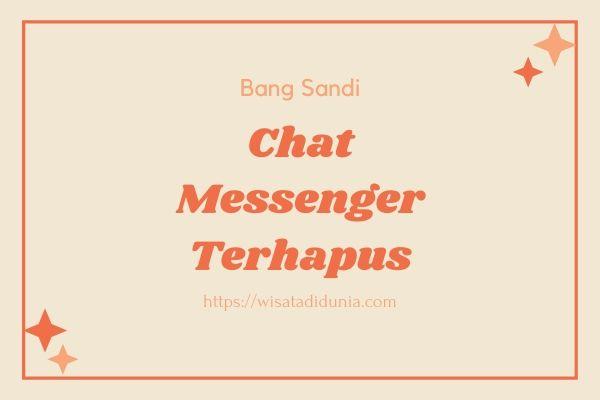 Cara Melihat Chat Messenger Yang Sudah Dihapus
