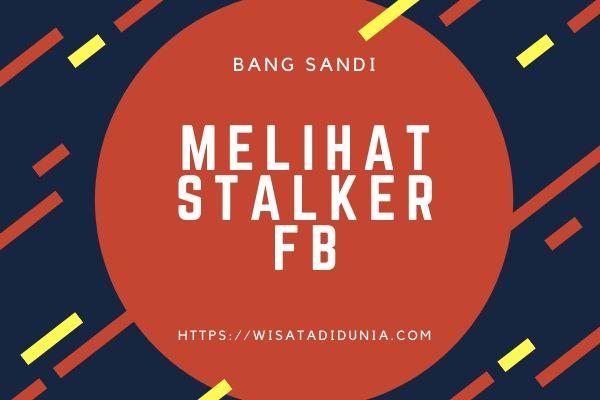 Cara Melihat Orang yang Stalking FB