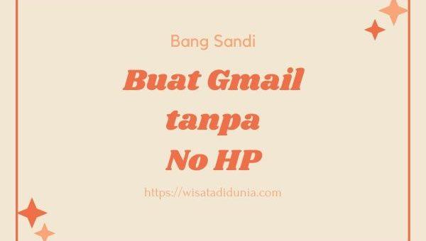 Cara Membuat Akun Gmail Tanpa No HP