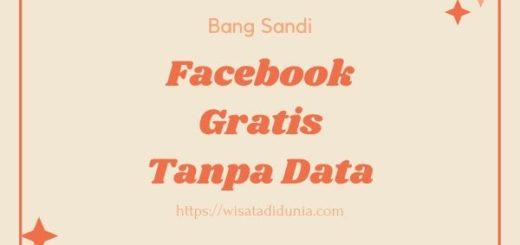 Cara Menggunakan Facebook Gratis Tanpa Kuota
