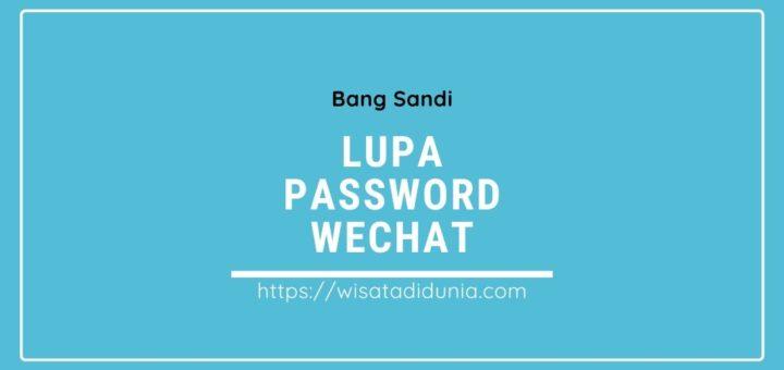 Cara mengatasi lupa password Wechat