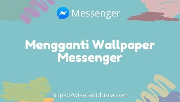 Cara Mengganti Wallpaper Messenger