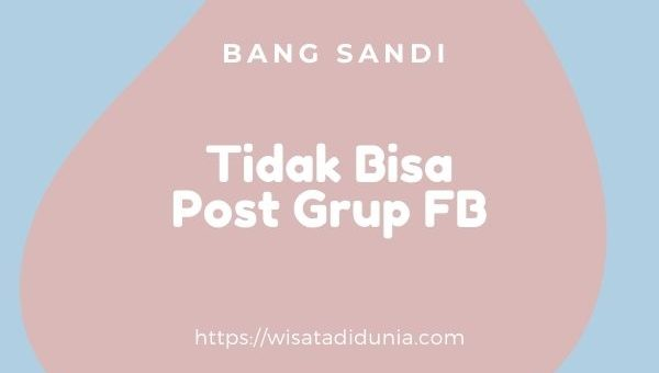 cara mengatasi tidak bisa posting di grup fb